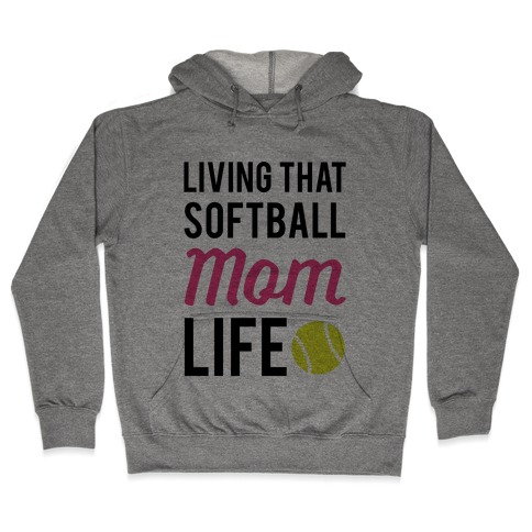 Living That Softball Mom Life Hooded Sweatshirt