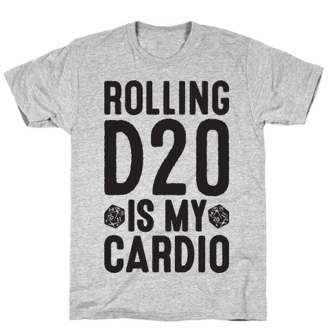 Rolling D20 Is My Cardio T-Shirt