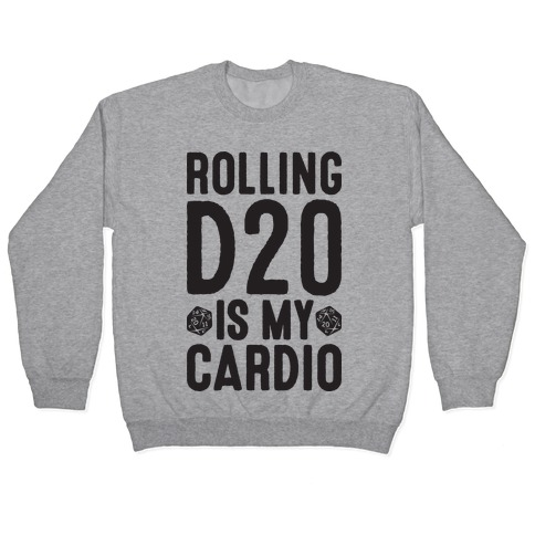 Rolling D20 Is My Cardio Pullover