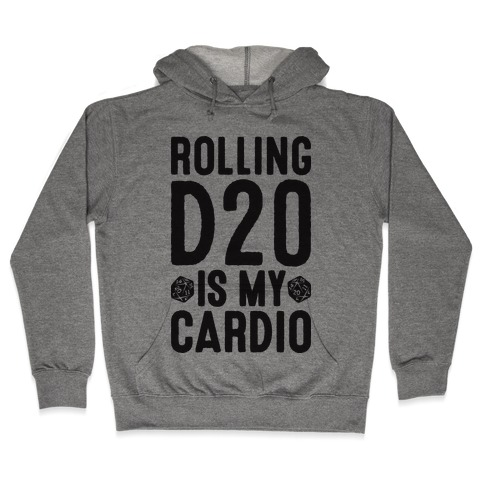 Rolling D20 Is My Cardio Hooded Sweatshirt