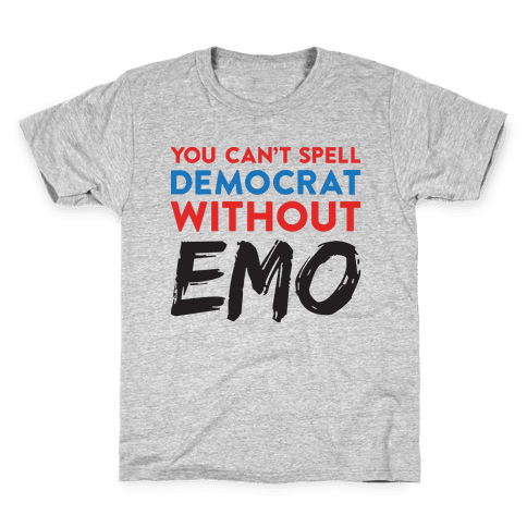 You Can't Spell Democrat Without Emo Kids T-Shirt