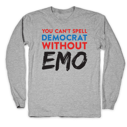 You Can't Spell Democrat Without Emo Long Sleeve T-Shirt