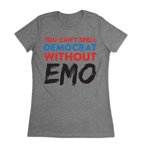 You Can't Spell Democrat Without Emo Womens T-Shirt