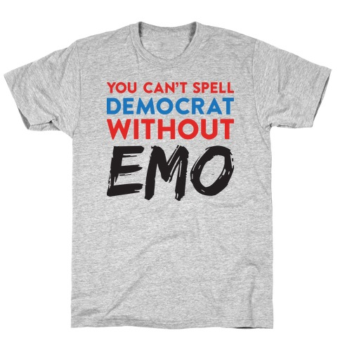 You Can't Spell Democrat Without Emo T-Shirt