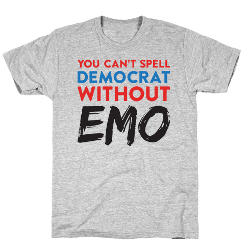 You Can't Spell Democrat Without Emo Mens/Unisex T-Shirt