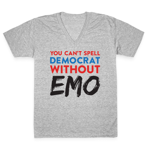 You Can't Spell Democrat Without Emo V-Neck Tee Shirt