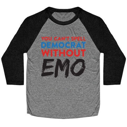 You Can't Spell Democrat Without Emo Baseball Tee