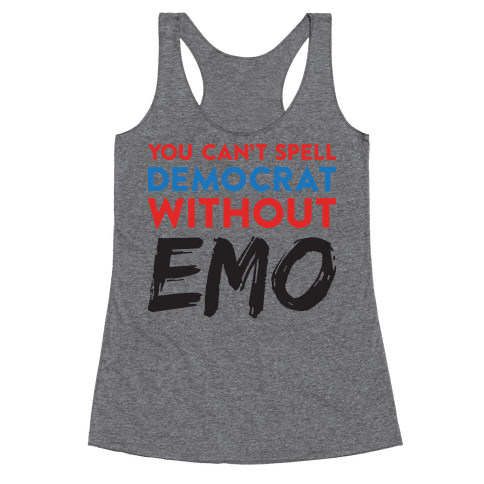 You Can't Spell Democrat Without Emo Racerback Tank Top