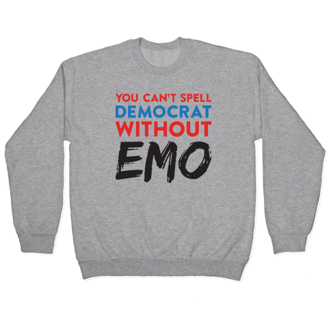 You Can't Spell Democrat Without Emo Pullover