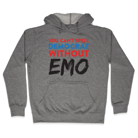 You Can't Spell Democrat Without Emo Hooded Sweatshirt