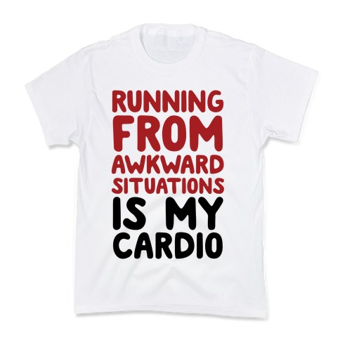 Running From Awkward Situations Is My Cardio Kids T-Shirt
