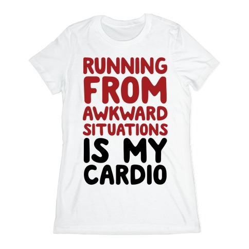 Running From Awkward Situations Is My Cardio Womens T-Shirt