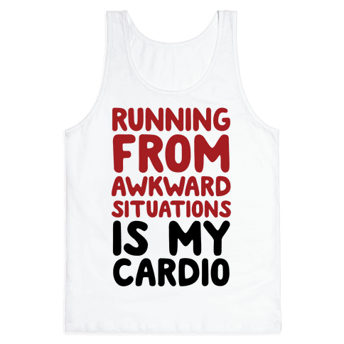Running From Awkward Situations Is My Cardio Tank Top
