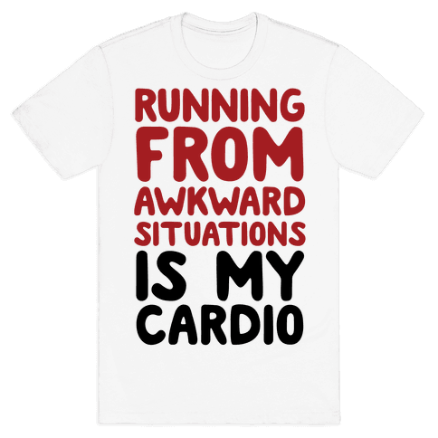 Running From Awkward Situations Is My Cardio Mens/Unisex T-Shirt