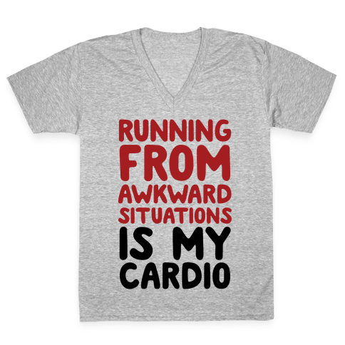 Running From Awkward Situations Is My Cardio V-Neck Tee Shirt