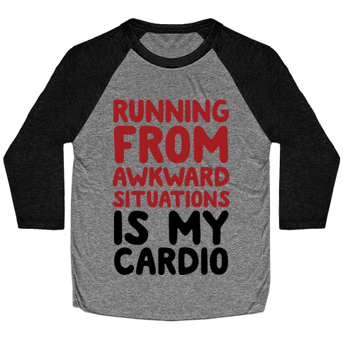 Running From Awkward Situations Is My Cardio Baseball Tee