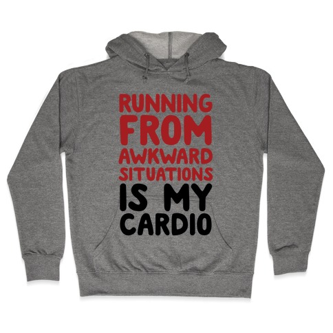 Running From Awkward Situations Is My Cardio Hooded Sweatshirt