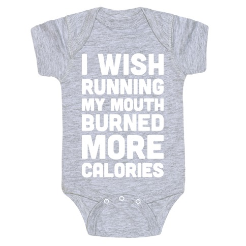 I Wish Running My Mouth Burned More Calories Baby Onesy