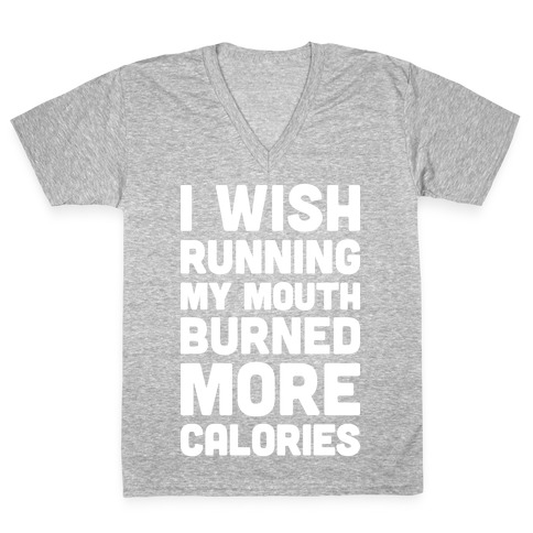 I Wish Running My Mouth Burned More Calories V-Neck Tee Shirt