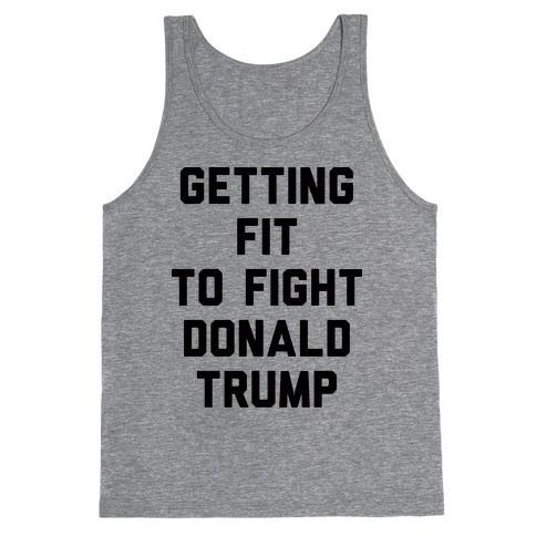 Getting Fit To Fight Donald Trump Tank Top