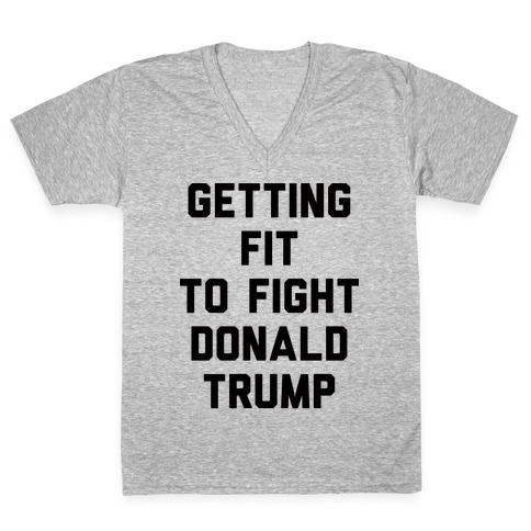 Getting Fit To Fight Donald Trump V-Neck Tee Shirt