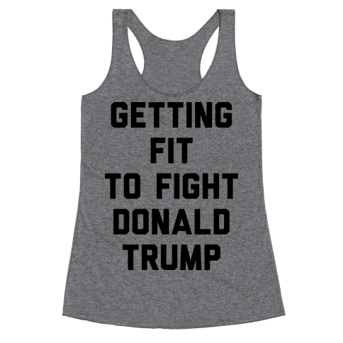 Getting Fit To Fight Donald Trump Racerback Tank Top