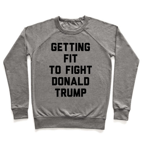 Getting Fit To Fight Donald Trump Pullover