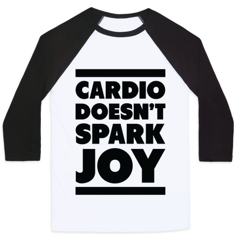 Cardio Doesn't Spark Joy Baseball Tee