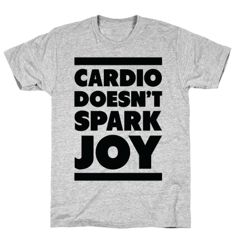 Cardio Doesn't Spark Joy T-Shirt
