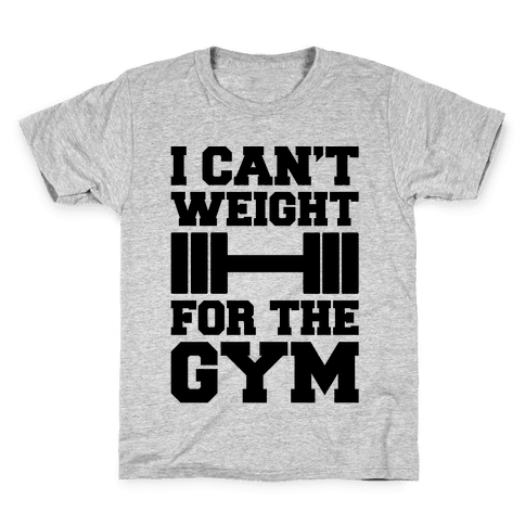 I Can't Weight For The Gym Kids T-Shirt