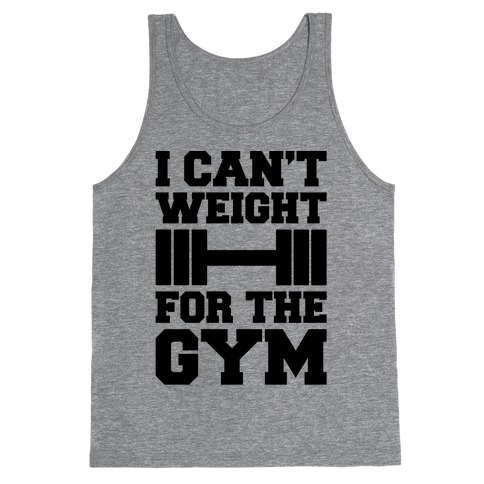 I Can't Weight For The Gym Tank Top