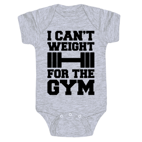 I Can't Weight For The Gym Baby Onesy
