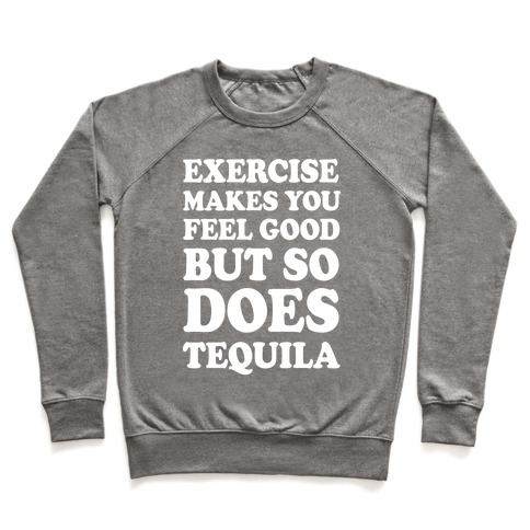 Exercise Makes You Feel Good But So Does Tequila Pullover