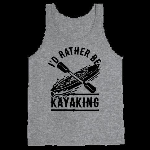 I'd Rather Be Kayaking Tank Top