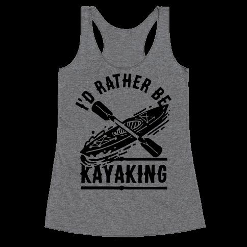 I'd Rather Be Kayaking Racerback Tank Top