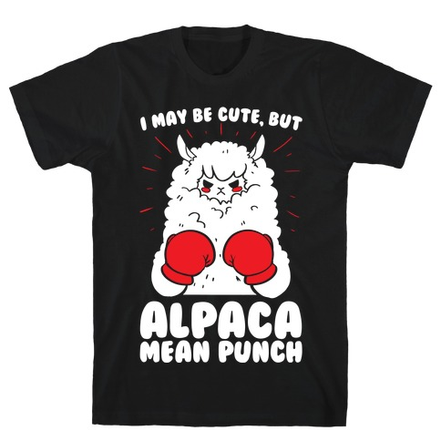 I May Be Cute But Alpaca Mean Punch! T-Shirt | Activate Apparel