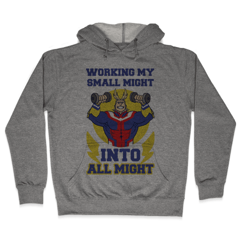 Working My Small Might Into All Might - My Hero Academia Hooded Sweatshirt