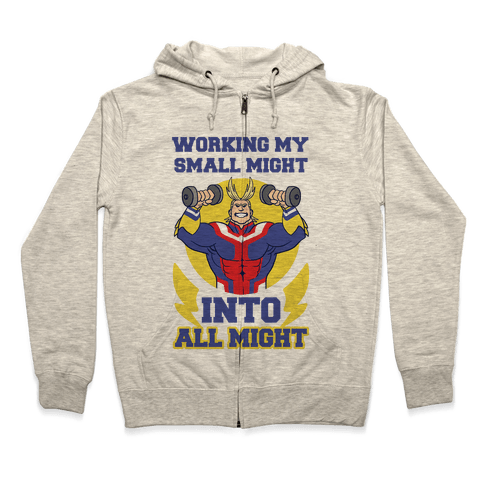 Working My Small Might Into All Might - My Hero Academia Zip Hoodie