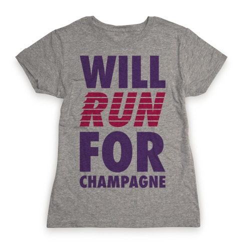 Will Run For Champagne Womens T-Shirt