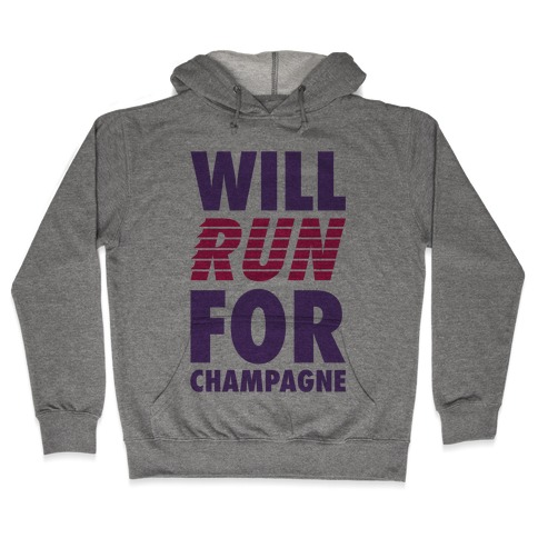 Will Run For Champagne Hooded Sweatshirt