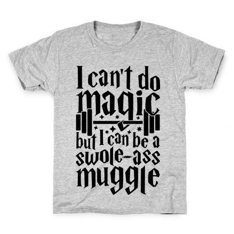 I Can Be A Swole-Ass Muggle Kids T-Shirt