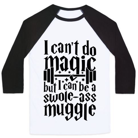 I Can Be A Swole-Ass Muggle Baseball Tee
