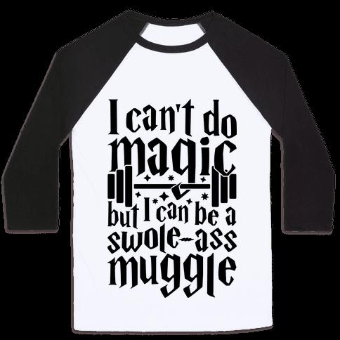 I Can Be A Swole-Ass Muggle Baseball Tee