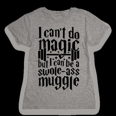 I Can Be A Swole-Ass Muggle Womens T-Shirt