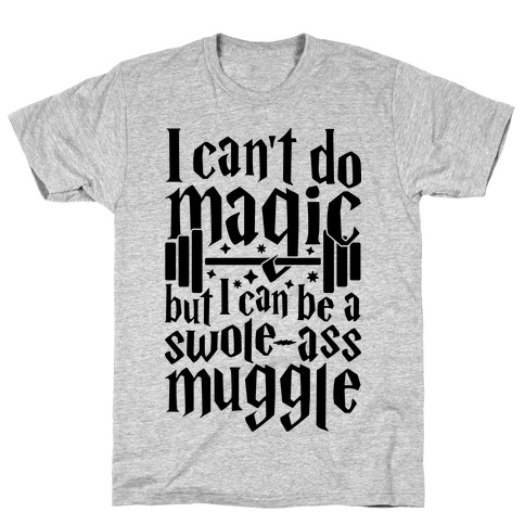 I Can Be A Swole-Ass Muggle T-Shirt