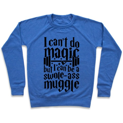 I Can Be A Swole-Ass Muggle Pullover