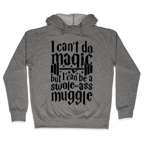 I Can Be A Swole-Ass Muggle Hooded Sweatshirt