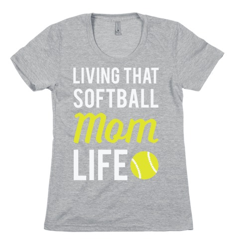 Living That Softball Mom Life Womens T-Shirt