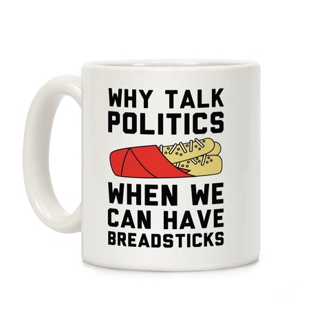 Why Talk Politics When We Can Have Breadsticks Coffee Mug