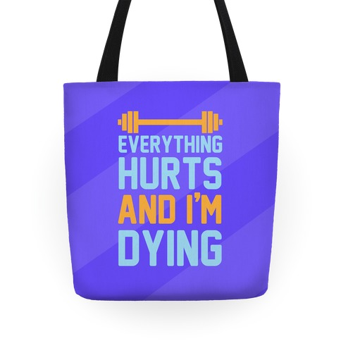 Everything Hurts And I'm Dying Tote